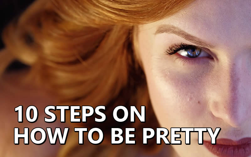 10 Steps on How To Be Pretty